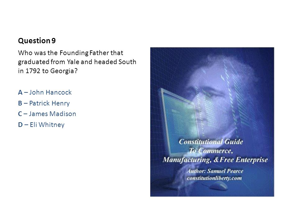 Question 9 Who was the Founding Father that graduated from Yale and headed South in 1792 to Georgia.