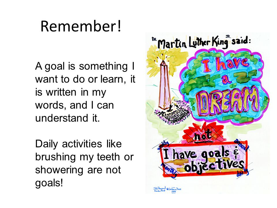 Remember! A goal is something I want to do or learn, it is written in my words, and I can understand it. Daily activities like brushing my teeth or sh