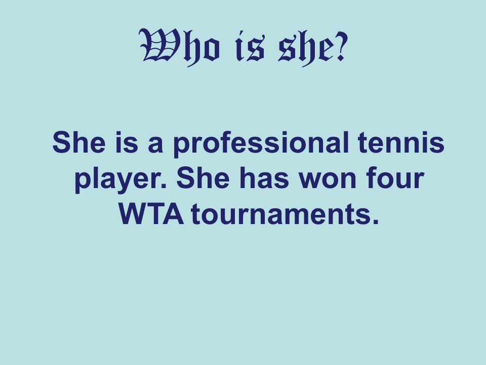 Who is she She is a professional tennis player. She has won four WTA tournaments.