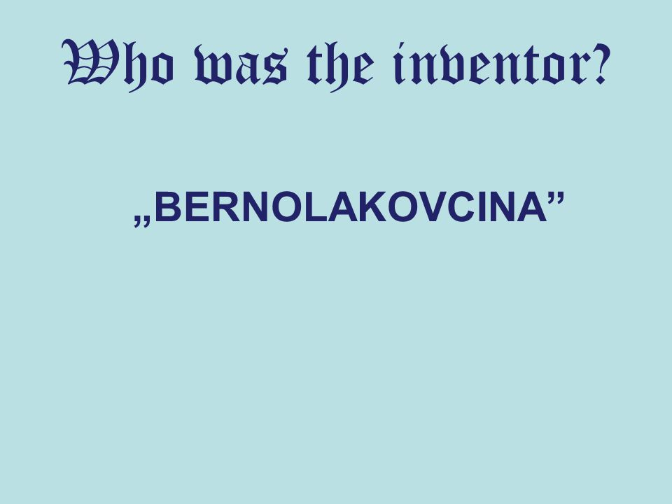 "Who was the inventor? ""BERNOLAKOVCINA"""
