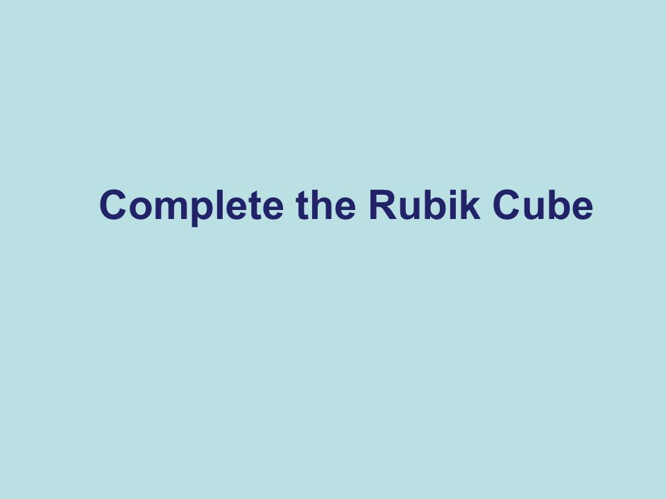 Complete the Rubik Cube