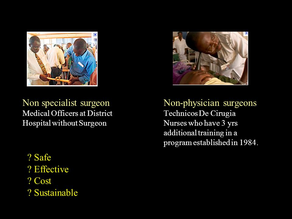 Non specialist surgeon Medical Officers at District Hospital without Surgeon Non-physician surgeons Technicos De Cirugia Nurses who have 3 yrs additional training in a program established in 1984.