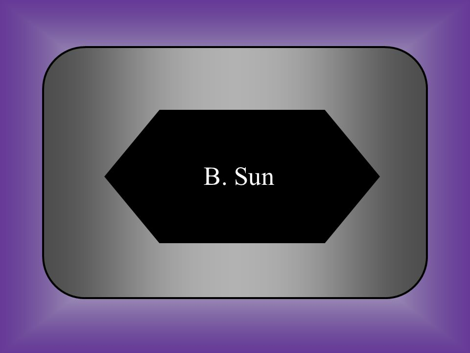 A:B: MoonSun C:D: PlantsConsumers #20 The original source of energy in a food web.