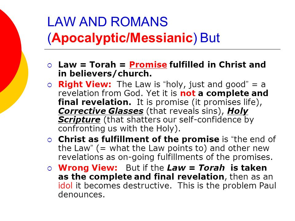 LAW AND ROMANS (Apocalyptic/Messianic) But  Law = Torah = Promise fulfilled in Christ and in believers/church.