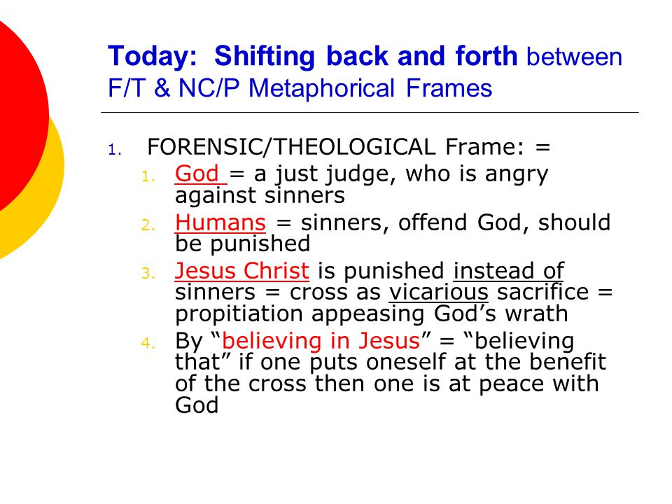 Today: Shifting back and forth between F/T & NC/P Metaphorical Frames 1.