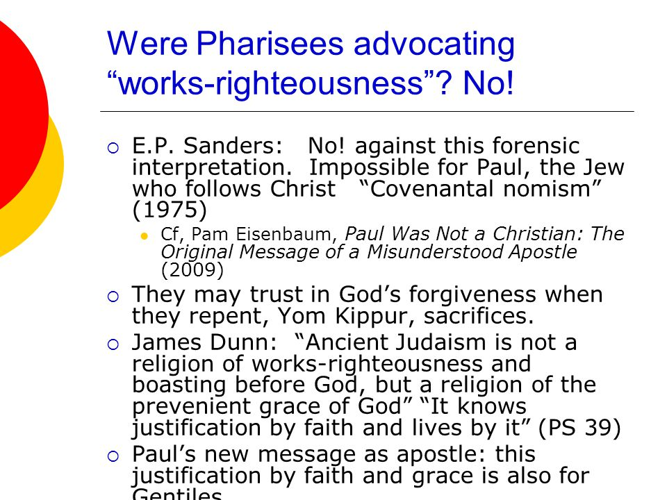 Were Pharisees advocating works-righteousness . No.
