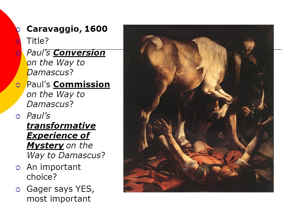  Caravaggio, 1600  Title.  Paul's Conversion on the Way to Damascus.