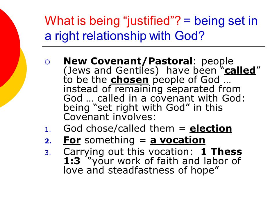 What is being justified . = being set in a right relationship with God.