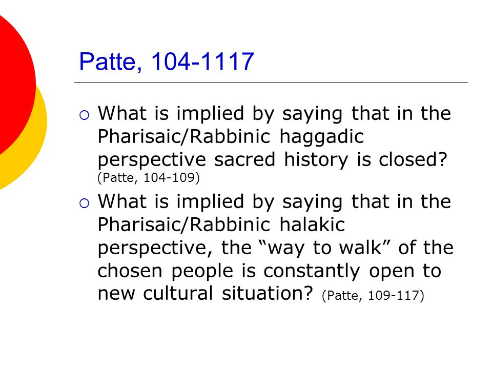 Patte, 104-1117  What is implied by saying that in the Pharisaic/Rabbinic haggadic perspective sacred history is closed.