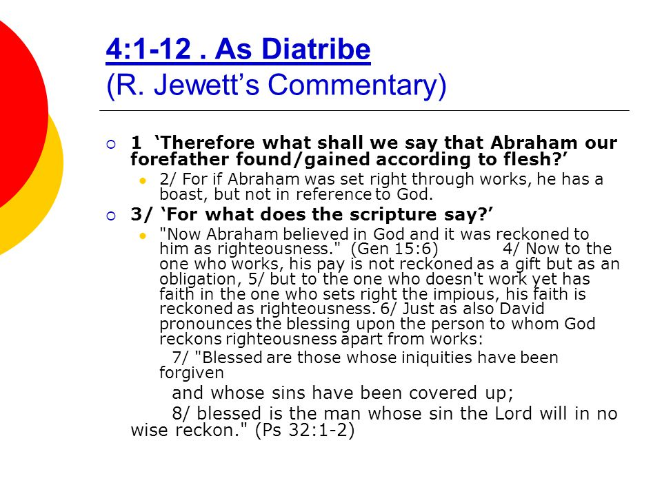 4:1-12. As Diatribe (R. Jewett's Commentary)  1 'Therefore what shall we say that Abraham our forefather found/gained according to flesh?' 2/ For if