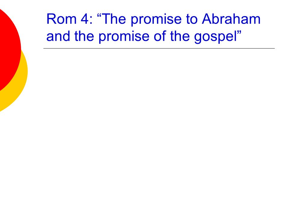 Rom 4: The promise to Abraham and the promise of the gospel