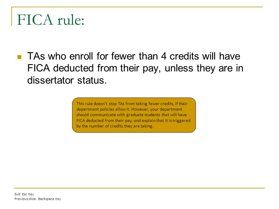 FICA rule: TAs who enroll for fewer than 4 credits will have FICA deducted from their pay, unless they are in dissertator status.