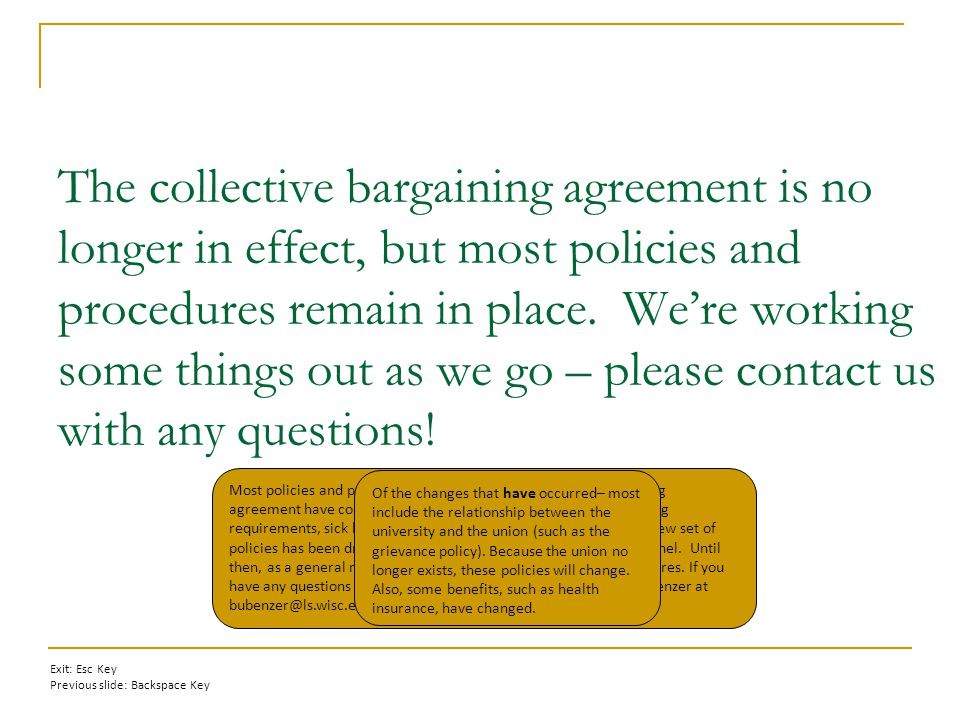 The collective bargaining agreement is no longer in effect, but most policies and procedures remain in place.