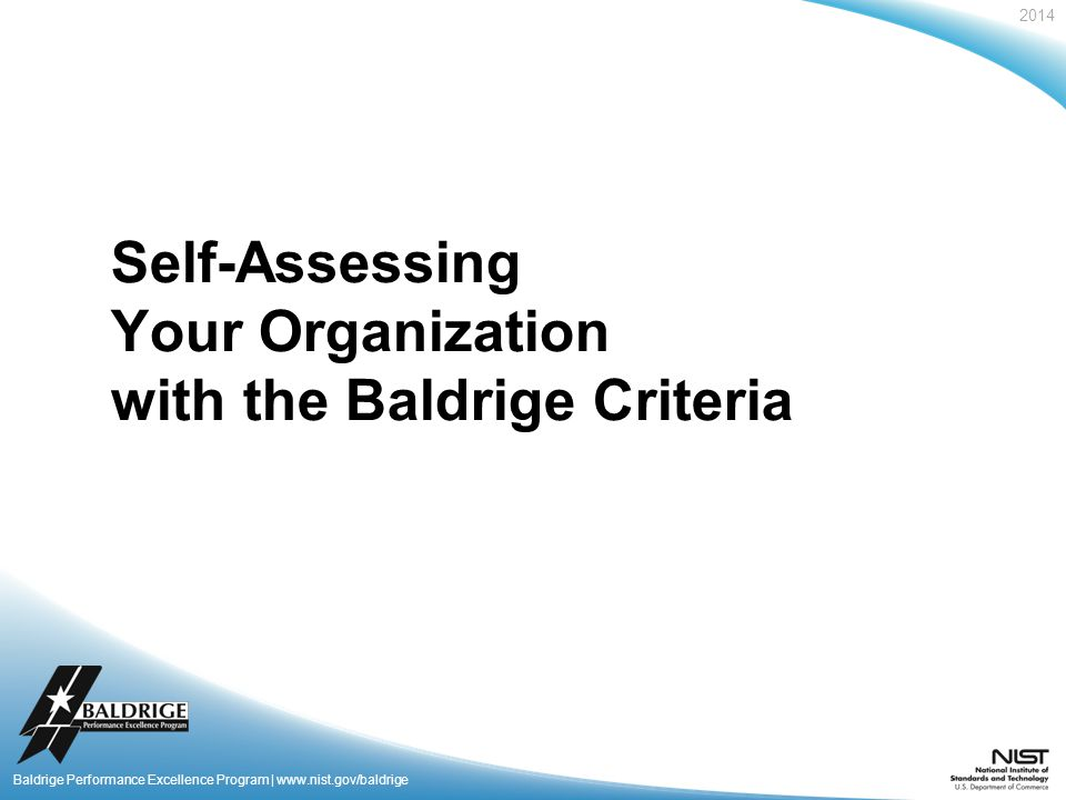 2014 Baldrige Performance Excellence Program | www.nist.gov/baldrige Self-Assessing Your Organization with the Baldrige Criteria