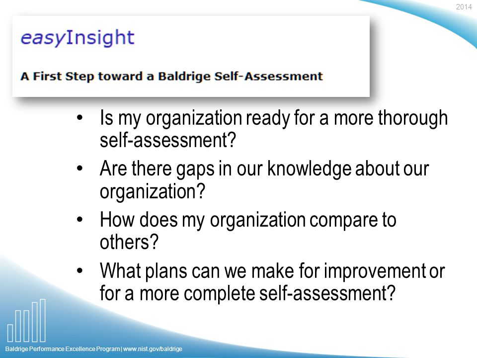 2014 Baldrige Performance Excellence Program | www.nist.gov/baldrige Is my organization ready for a more thorough self-assessment.