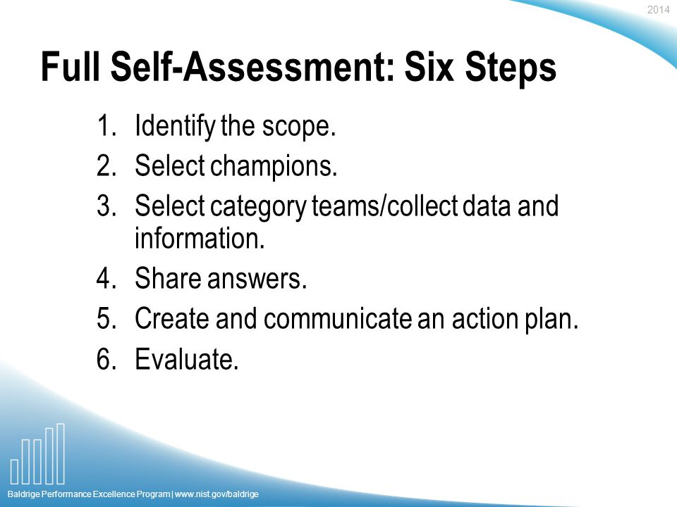 2014 Baldrige Performance Excellence Program | www.nist.gov/baldrige Full Self-Assessment: Six Steps 1.Identify the scope.