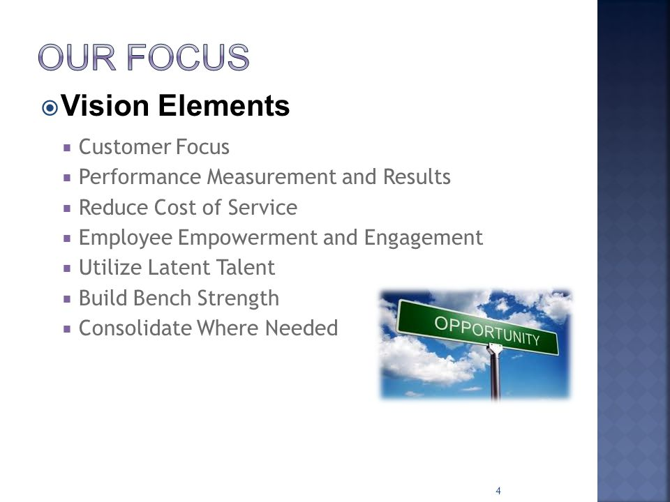 Vision Elements  Customer Focus  Performance Measurement and Results  Reduce Cost of Service  Employee Empowerment and Engagement  Utilize Late