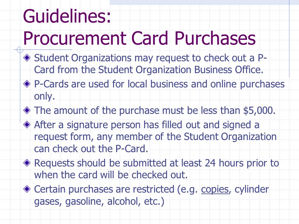 Guidelines: Procurement Card Purchases Student Organizations may request to check out a P- Card from the Student Organization Business Office.