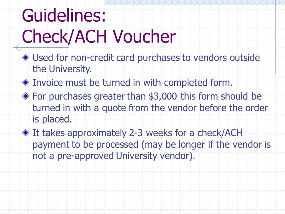 Guidelines: Check/ACH Voucher Used for non-credit card purchases to vendors outside the University.