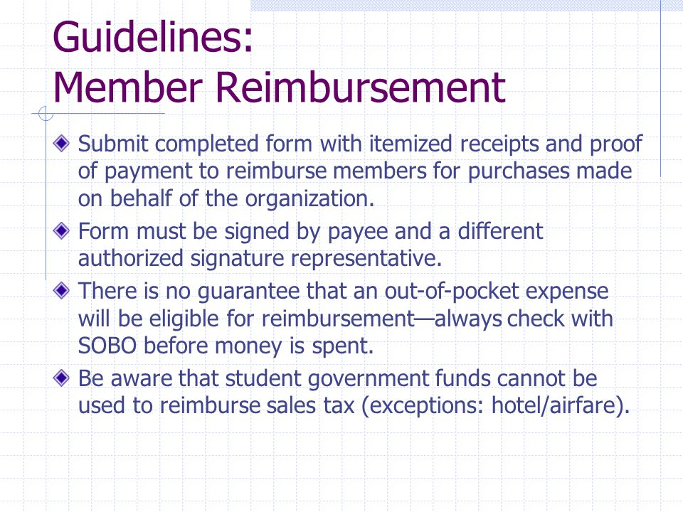 Guidelines: Member Reimbursement Submit completed form with itemized receipts and proof of payment to reimburse members for purchases made on behalf of the organization.