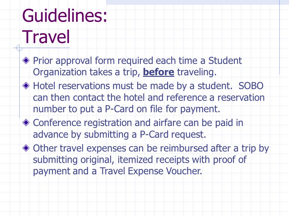 Guidelines: Travel Prior approval form required each time a Student Organization takes a trip, before traveling.