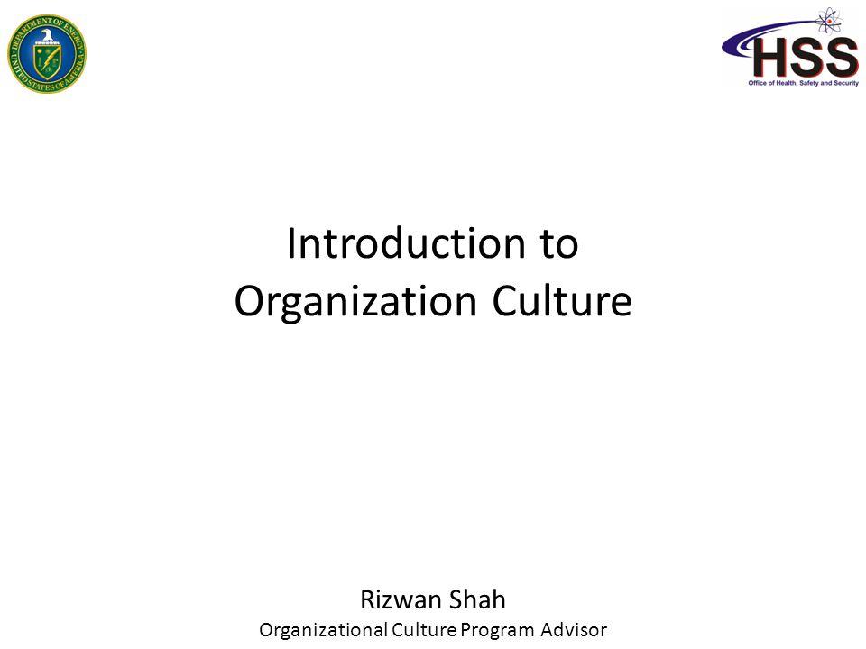 Introduction to Organization Culture Rizwan Shah Organizational Culture Program Advisor