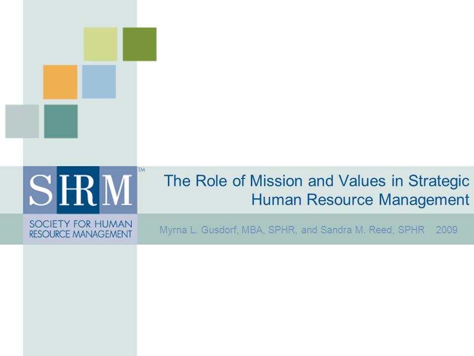 Strategic Human Resource Management ©SHRM 2009 22 Mission Strategic HRM Values