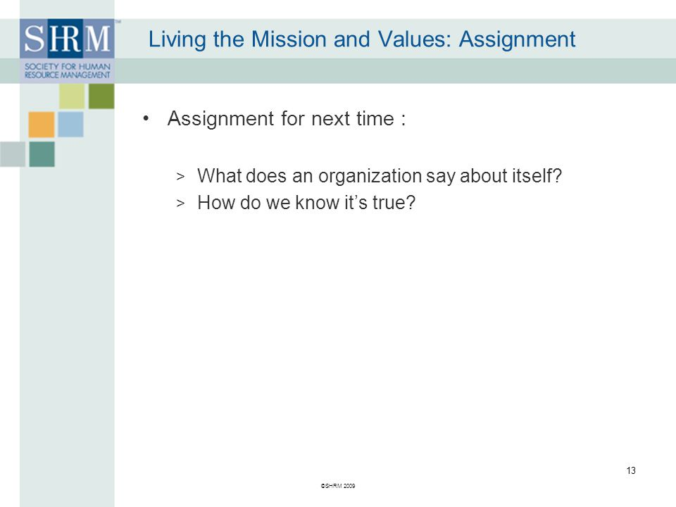 Living the Mission and Values: Assignment Assignment for next time : > What does an organization say about itself.