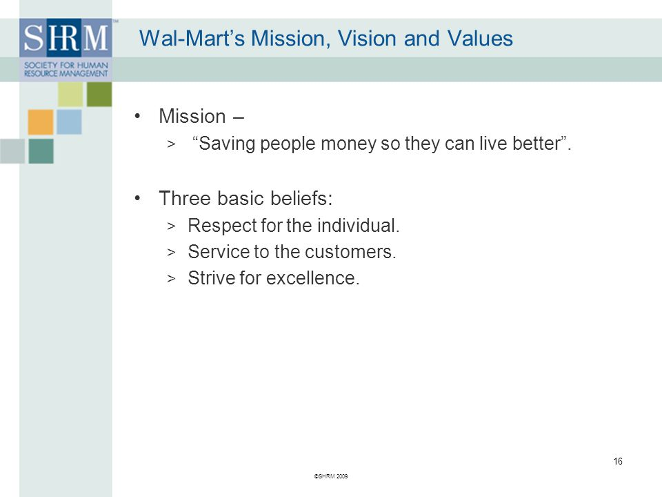 Wal-Mart's Mission, Vision and Values Mission – > Saving people money so they can live better .