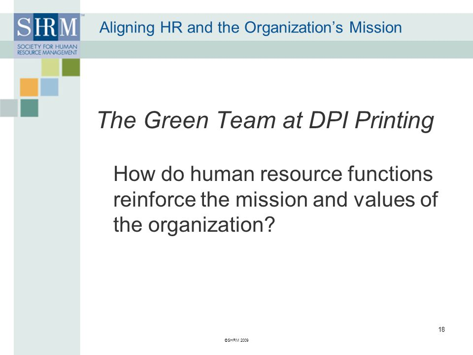 Aligning HR and the Organization's Mission The Green Team at DPI Printing How do human resource functions reinforce the mission and values of the organization.