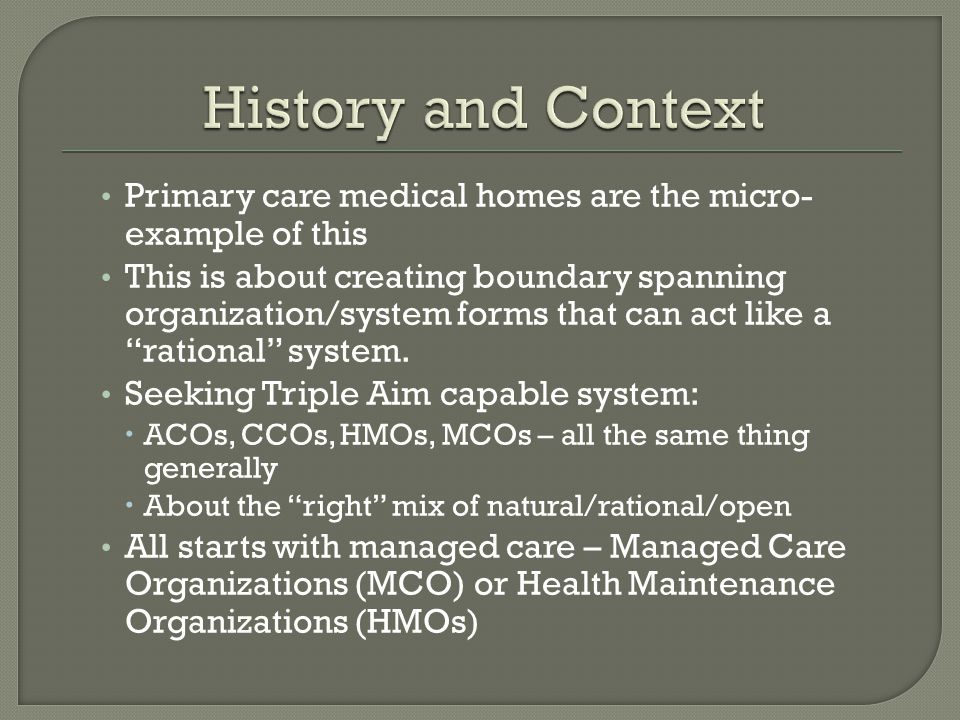 Primary care medical homes are the micro- example of this This is about creating boundary spanning organization/system forms that can act like a rational system.