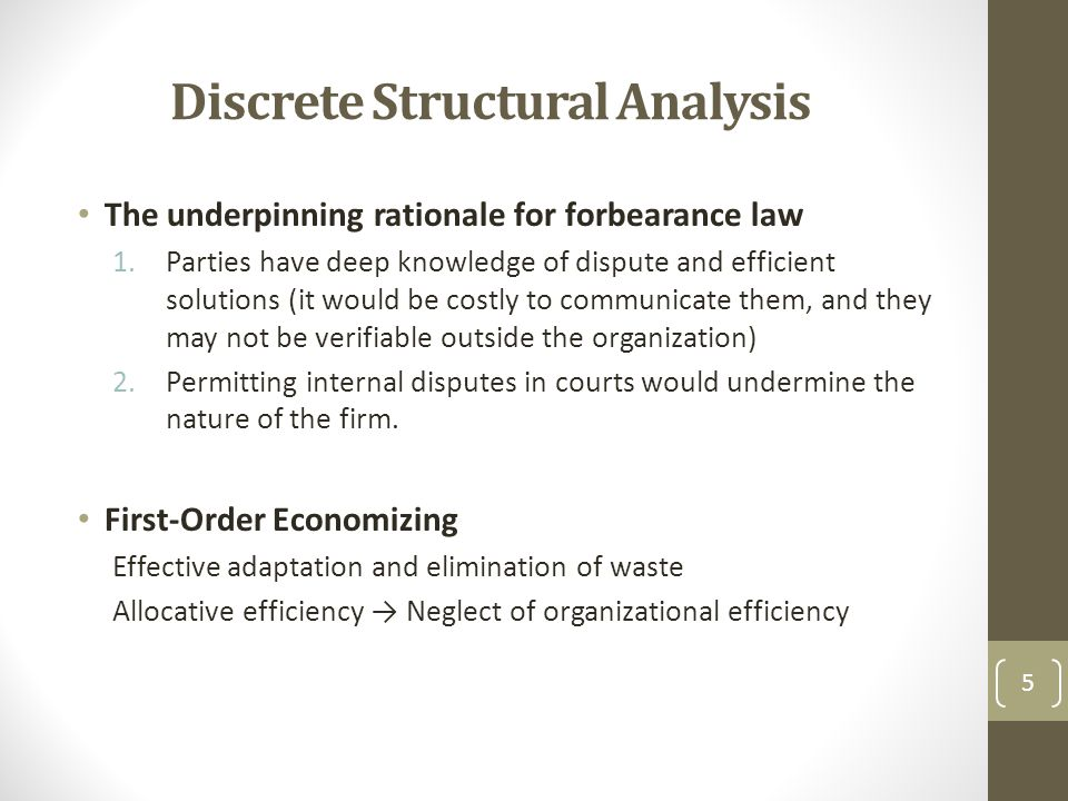 Discrete Structural Analysis The underpinning rationale for forbearance law 1.Parties have deep knowledge of dispute and efficient solutions (it would