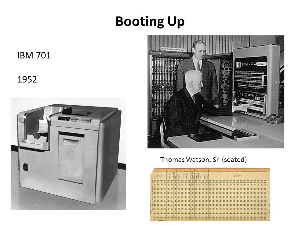 Booting Up IBM 701 1952 Thomas Watson, Sr. (seated)