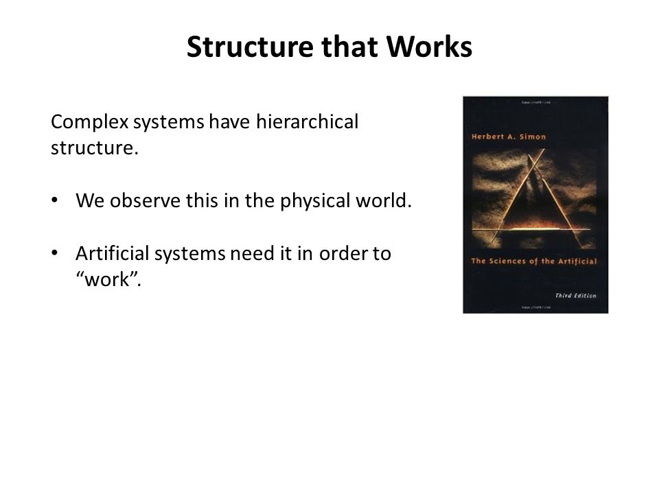 Structure that Works Complex systems have hierarchical structure.