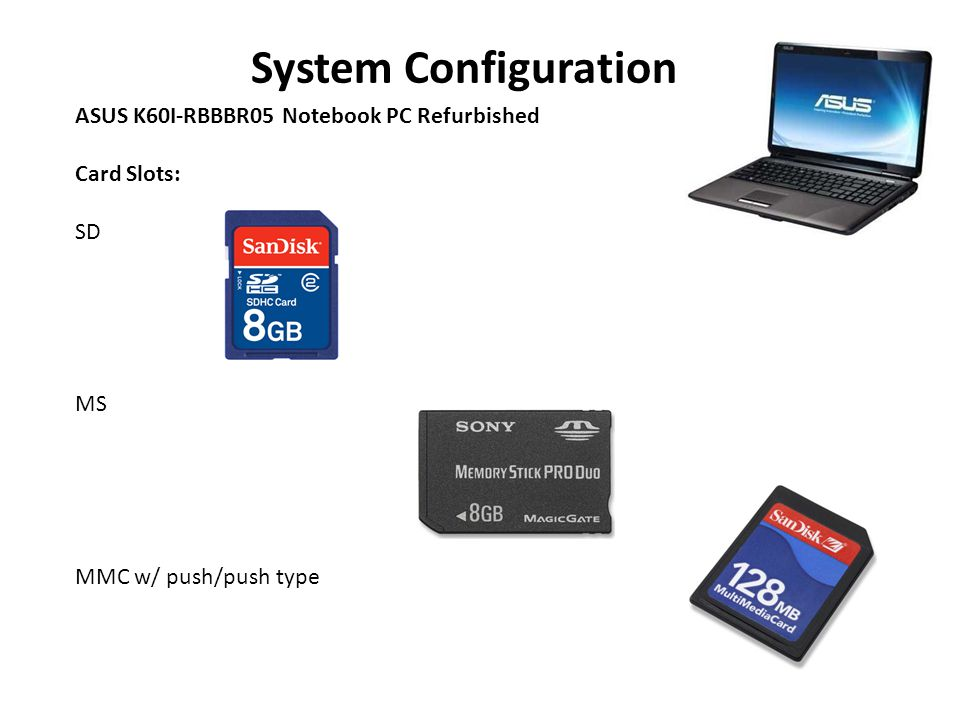 System Configuration ASUS K60I-RBBBR05 Notebook PC Refurbished Card Slots: SD MS MMC w/ push/push type