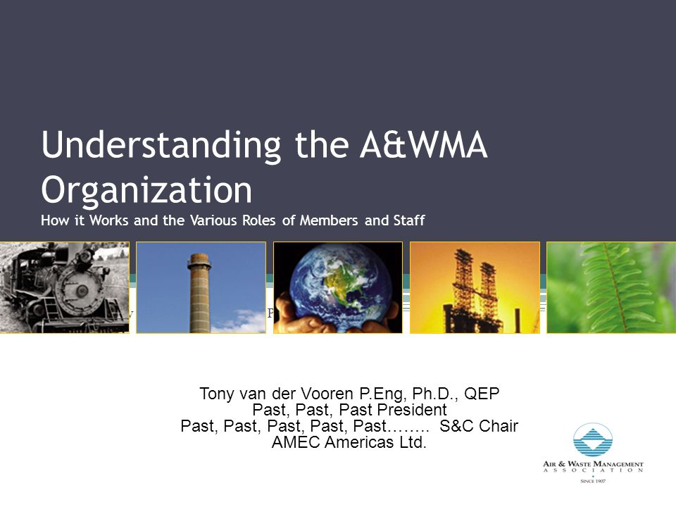 A&WMA Overview Established 1907 Non-profit Technical, Scientific, Educational ~5000 Members International >58 Countries Professional staff in Pittsburgh to serve the members (Headquarters)