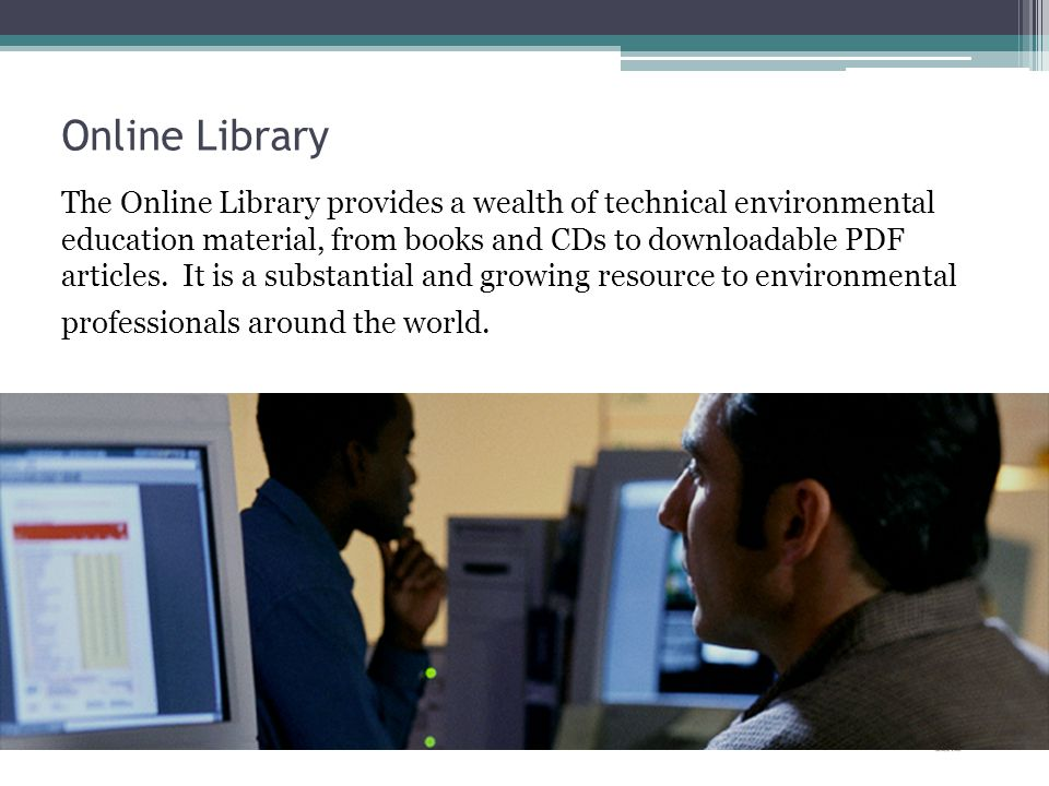 Online Library The Online Library provides a wealth of technical environmental education material, from books and CDs to downloadable PDF articles.