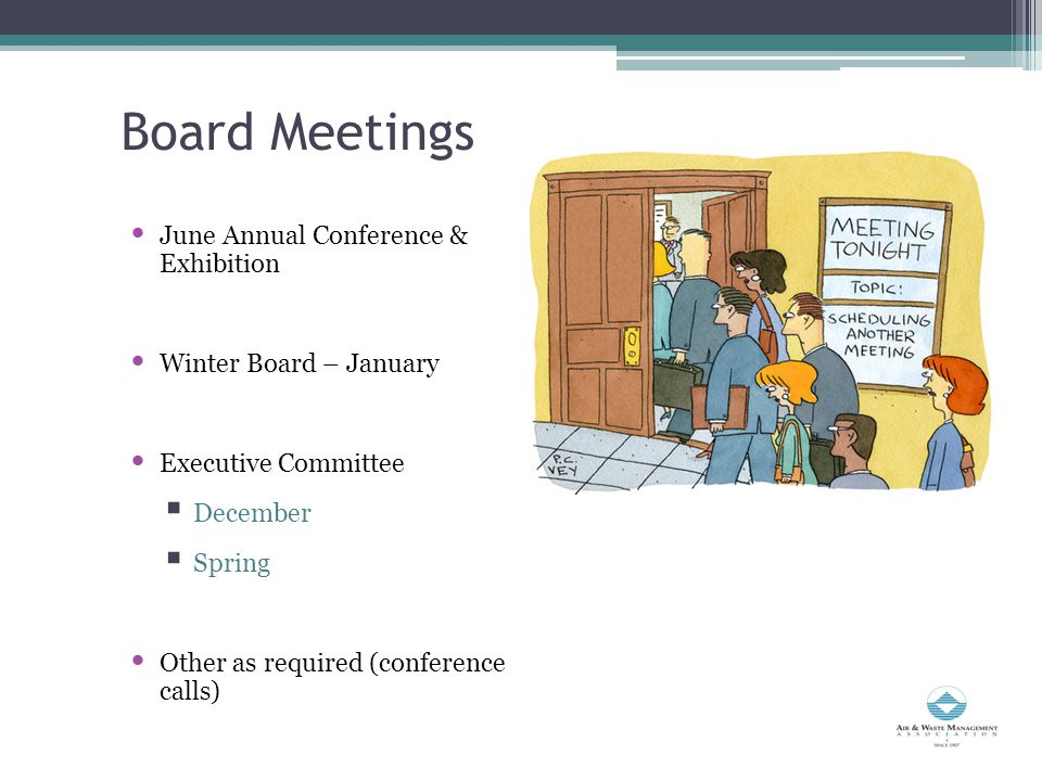 Board Meetings June Annual Conference & Exhibition Winter Board – January Executive Committee  December  Spring Other as required (conference calls)