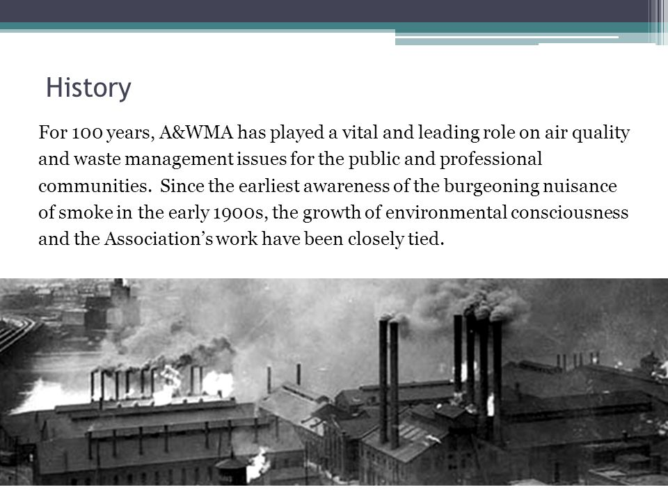 Historical Highlights 1907 – Municipal smoke inspectors got together for the first time to discuss common issues.