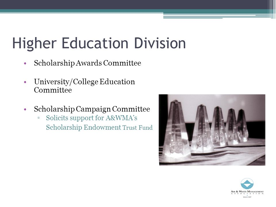 Higher Education Division Scholarship Awards Committee University/College Education Committee Scholarship Campaign Committee ▫Solicits support for A&WMA's Scholarship Endowment Trust Fund