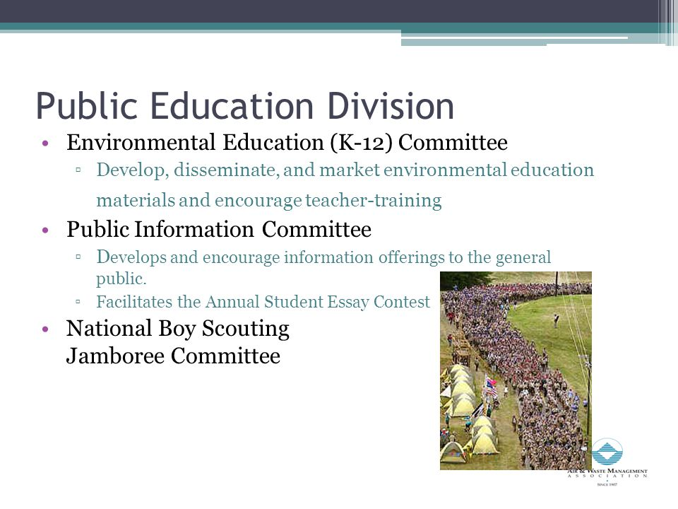 Public Education Division Environmental Education (K-12) Committee ▫Develop, disseminate, and market environmental education materials and encourage teacher-training Public Information Committee ▫D evelops and encourage information offerings to the general public.
