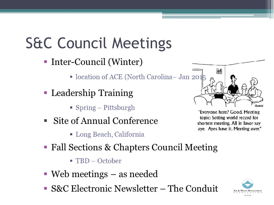 S&C Council Meetings  Inter-Council (Winter)  location of ACE (North Carolina– Jan 2015  Leadership Training  Spring – Pittsburgh  Site of Annual Conference  Long Beach, California  Fall Sections & Chapters Council Meeting  TBD – October  Web meetings – as needed  S&C Electronic Newsletter – The Conduit