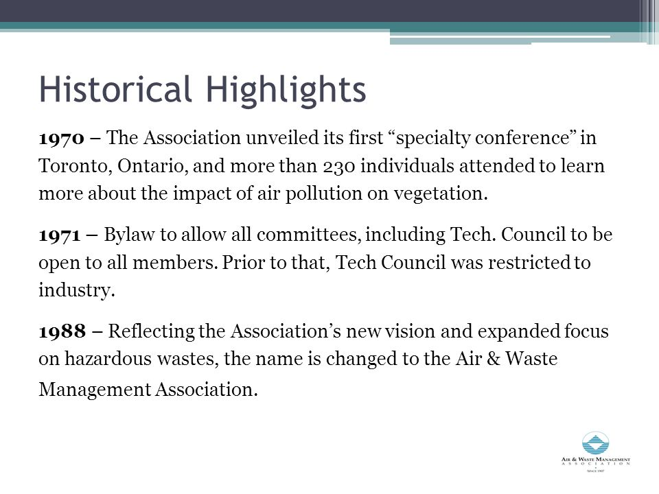 Historical Highlights 1970 – The Association unveiled its first specialty conference in Toronto, Ontario, and more than 230 individuals attended to learn more about the impact of air pollution on vegetation.