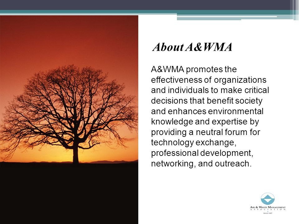 About A&WMA A&WMA promotes the effectiveness of organizations and individuals to make critical decisions that benefit society and enhances environmental knowledge and expertise by providing a neutral forum for technology exchange, professional development, networking, and outreach.