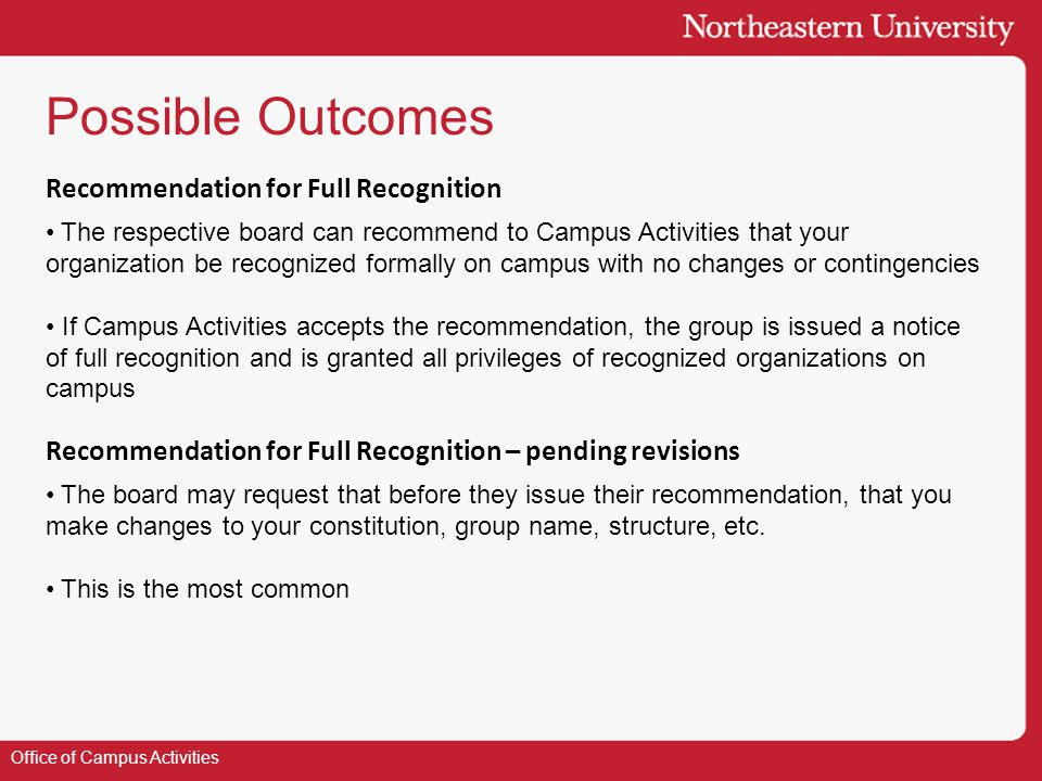 Possible Outcomes Office of Campus Activities The respective board can recommend to Campus Activities that your organization be recognized formally on