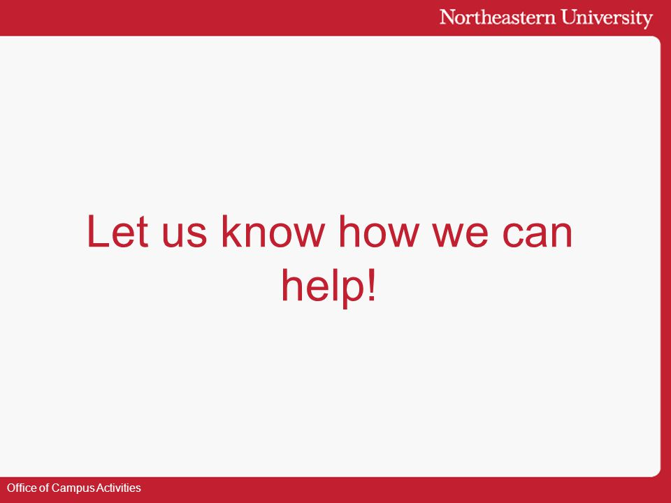Let us know how we can help! Office of Campus Activities