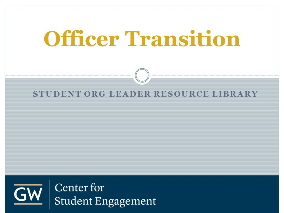 STUDENT ORG LEADER RESOURCE LIBRARY Officer Transition