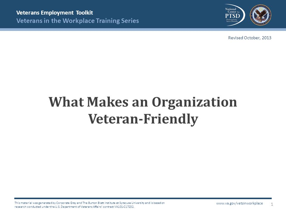 Veterans Employment Toolkit Veterans in the Workplace Training Series This material was generated by Corporate Gray and The Burton Blatt Institute at
