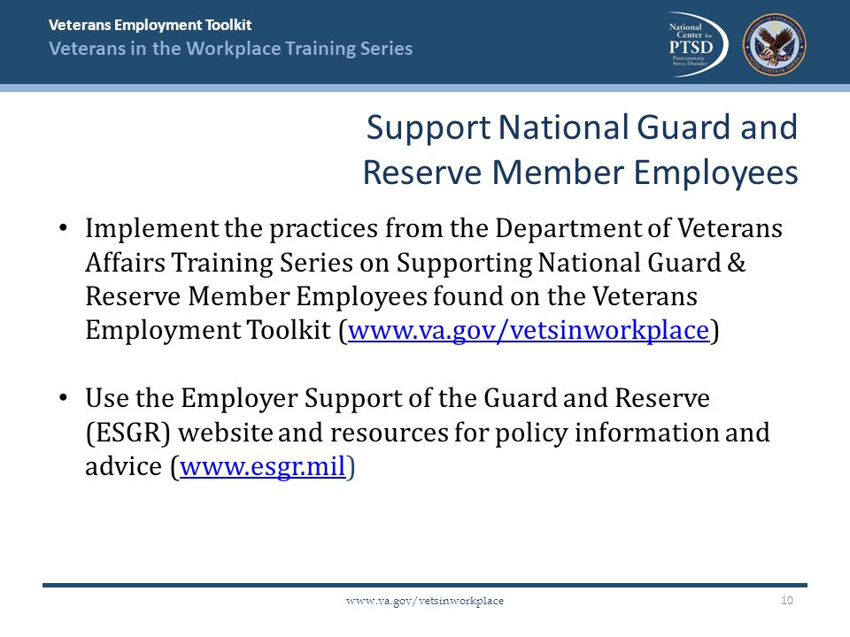 Veterans Employment Toolkit Veterans in the Workplace Training Series www.va.gov/vetsinworkplace Implement the practices from the Department of Vetera
