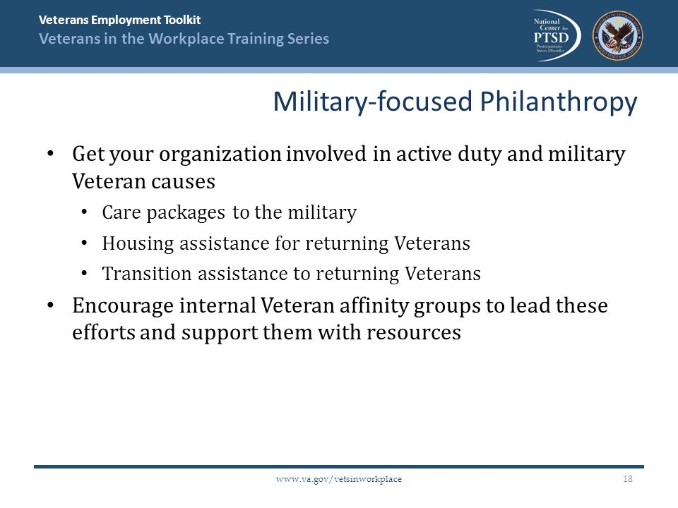 Veterans Employment Toolkit Veterans in the Workplace Training Series www.va.gov/vetsinworkplace Get your organization involved in active duty and mil